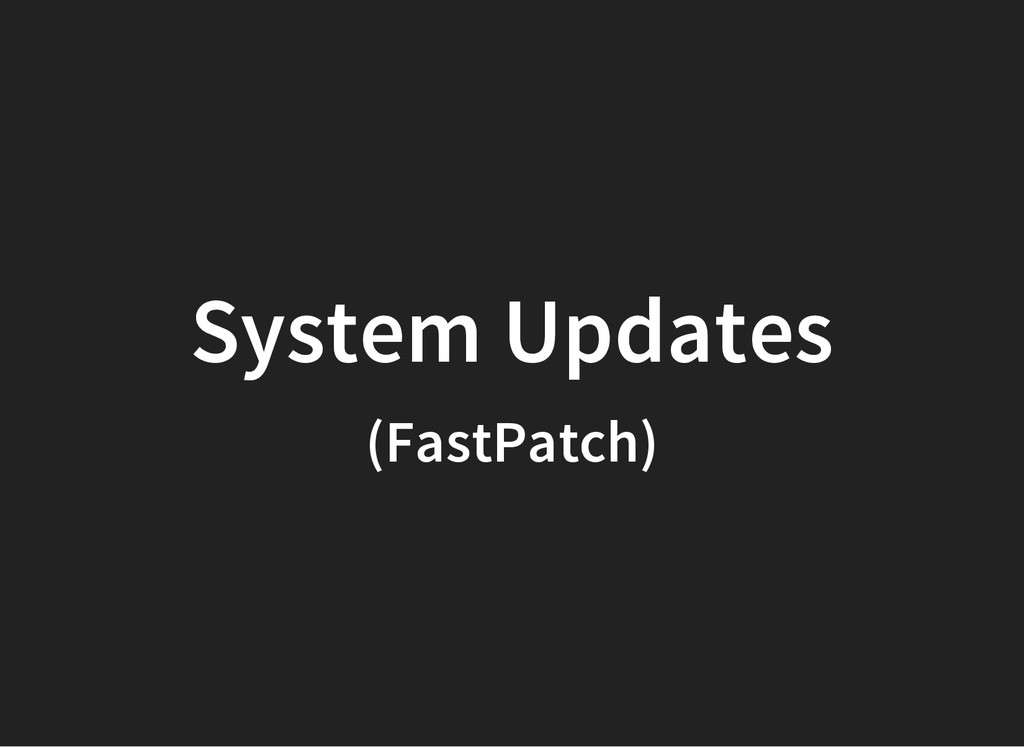 System Updates (FastPatch)