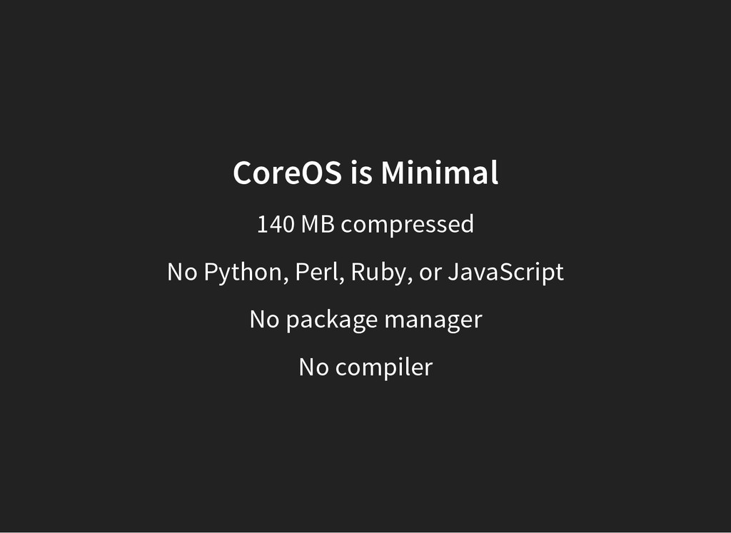 CoreOS is Minimal 140 MB compressed No Python, ...