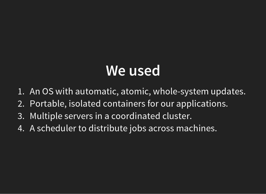 We used 1. An OS with automatic, atomic, whole-...