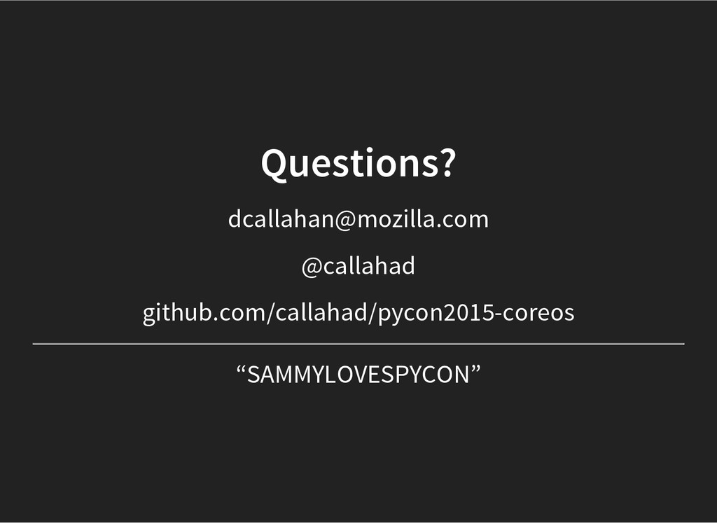 Questions? dcallahan@mozilla.com @callahad gith...