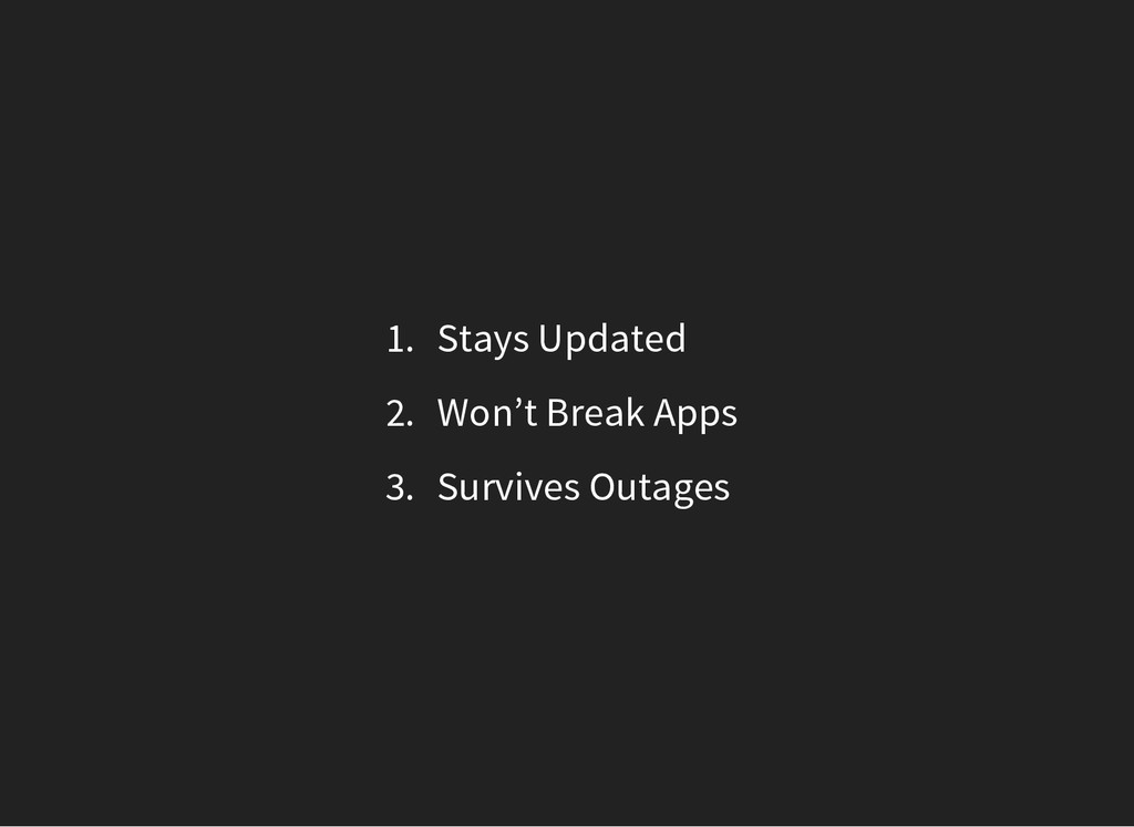 1. Stays Updated 2. Won't Break Apps 3. Survive...