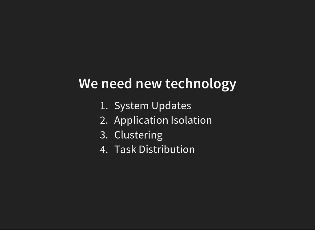 We need new technology 1. System Updates 2. App...