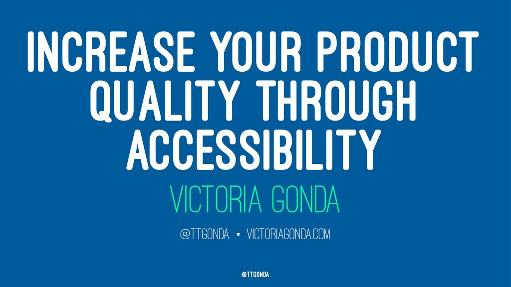 INCREASE YOUR PRODUCT QUALITY THROUGH ACCESSIBI...