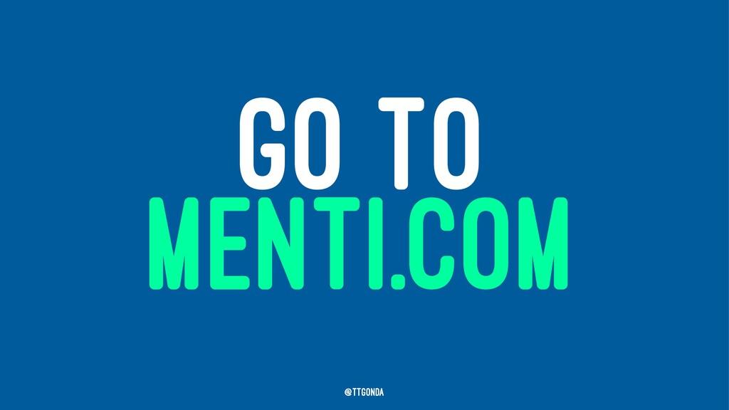 GO TO MENTI.COM @TTGonda