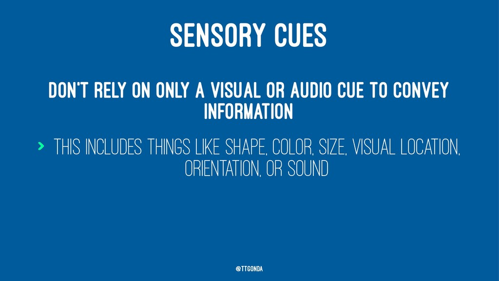 SENSORY CUES Don't rely on only a visual or aud...