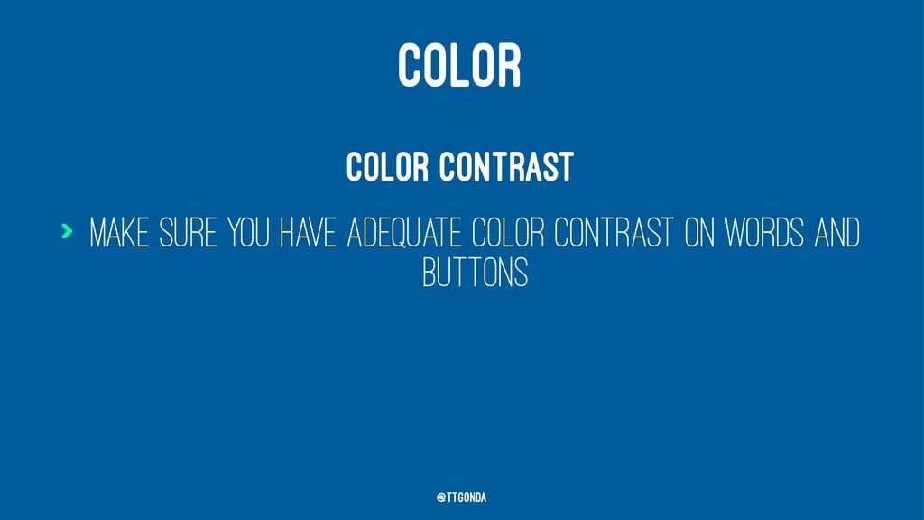 COLOR Color contrast > Make sure you have adequ...
