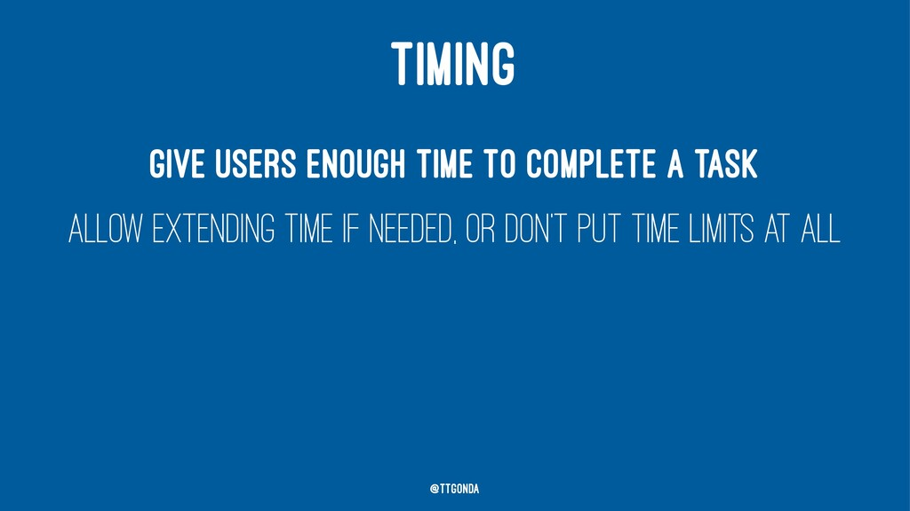 TIMING Give users enough time to complete a tas...