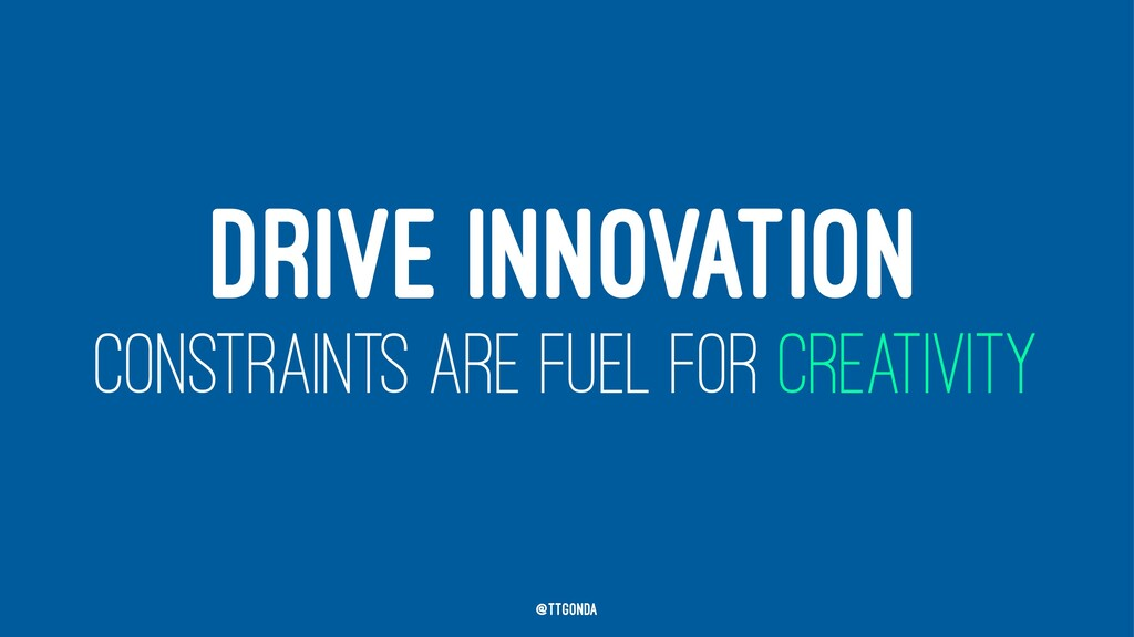 DRIVE INNOVATION CONSTRAINTS ARE FUEL FOR CREAT...