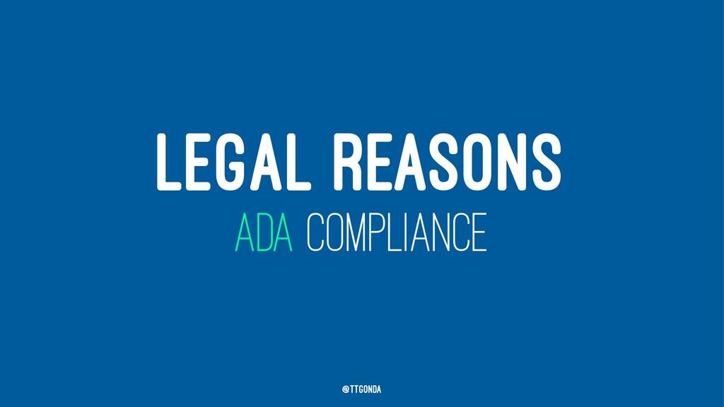 LEGAL REASONS ADA COMPLIANCE @TTGonda