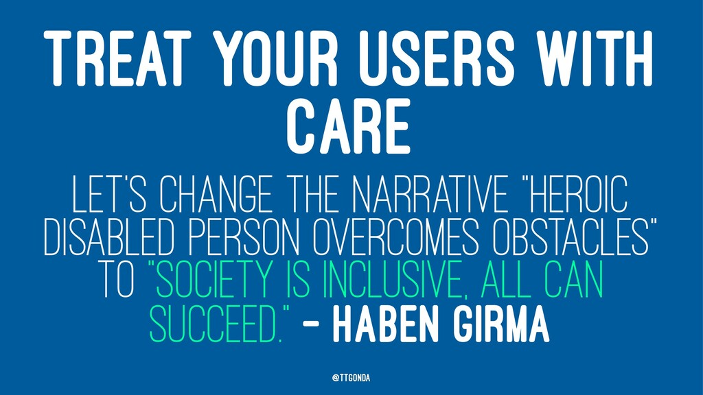 TREAT YOUR USERS WITH CARE LET'S CHANGE THE NAR...