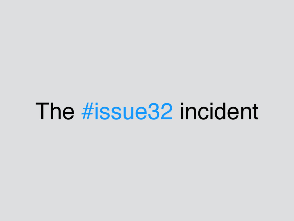 The #issue32 incident