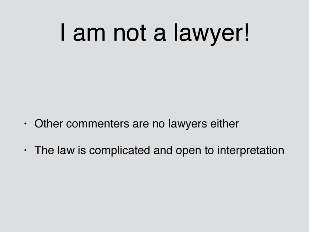 I am not a lawyer! • Other commenters are no la...