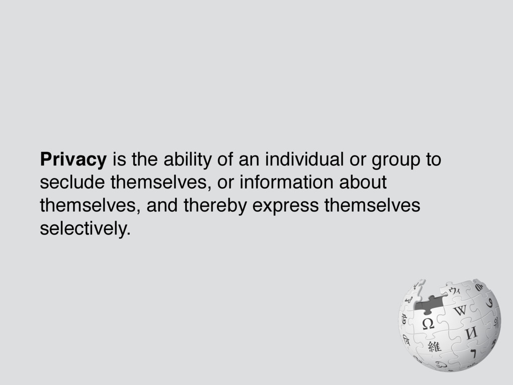 Privacy is the ability of an individual or grou...