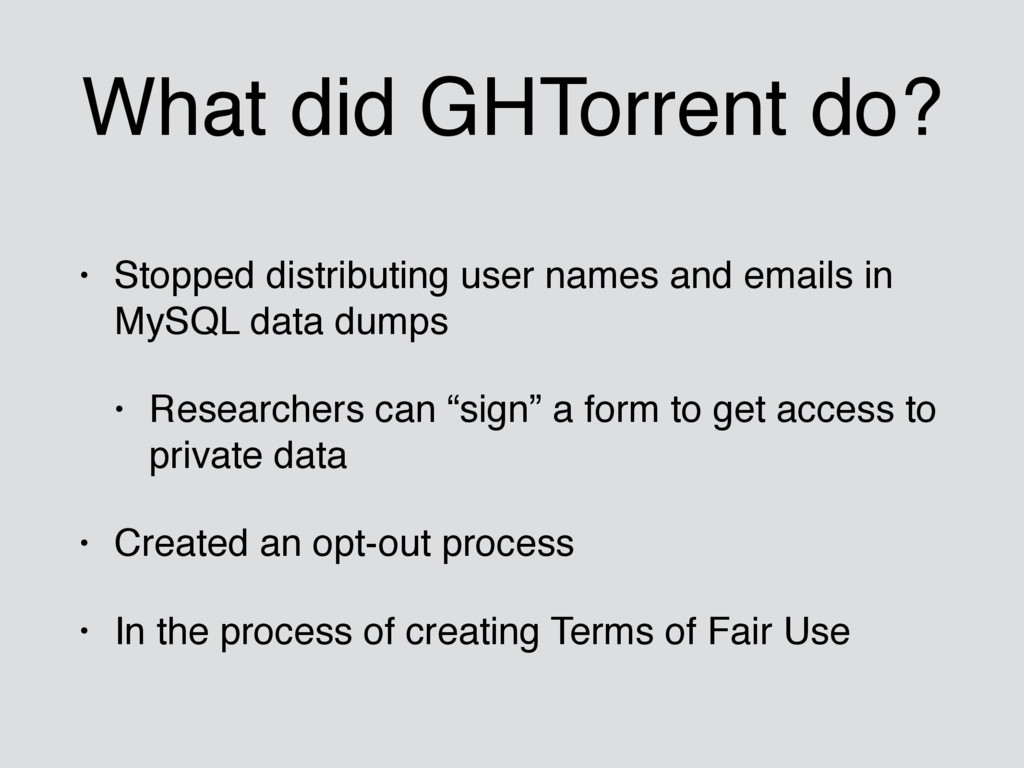 What did GHTorrent do? • Stopped distributing u...