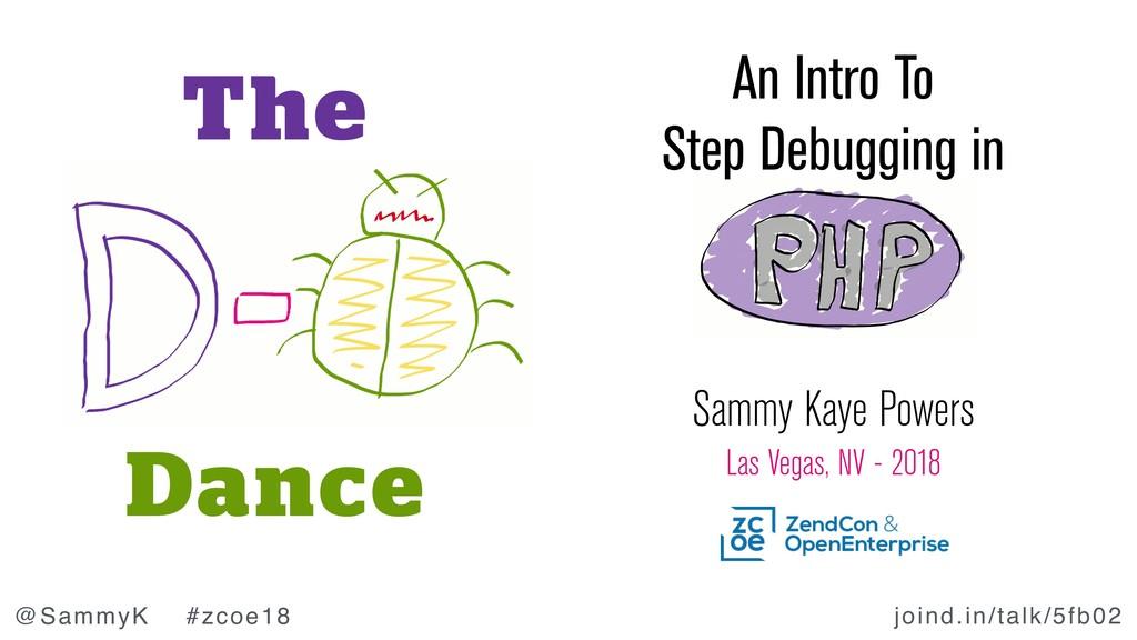 joind.in/talk/5fb02 @SammyK #zcoe18 Sammy Kaye ...