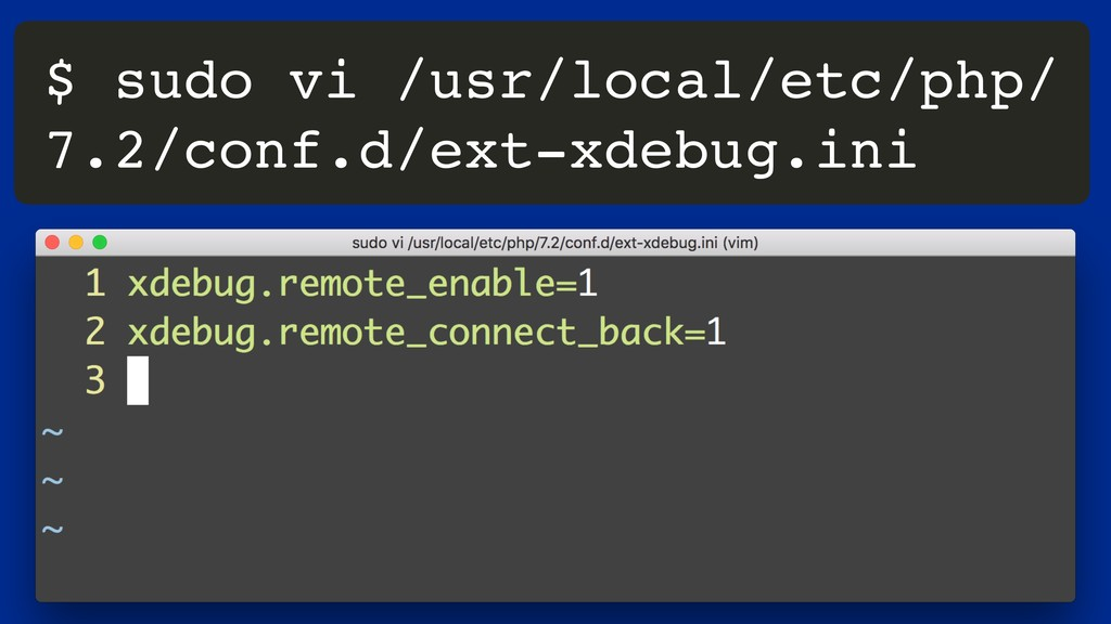 $ sudo vi /usr/local/etc/php/ 7.2/conf.d/ext-xd...