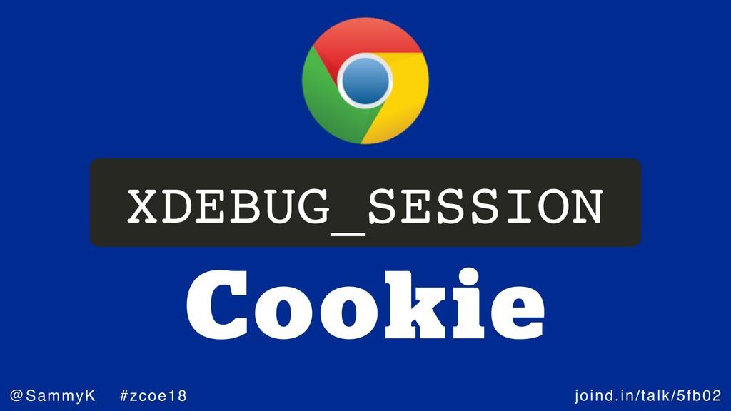 joind.in/talk/5fb02 @SammyK #zcoe18 Cookie XDEB...