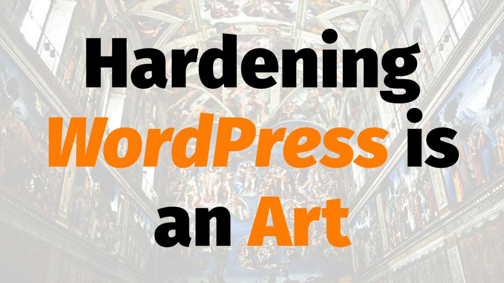 Hardening WordPress is an Art
