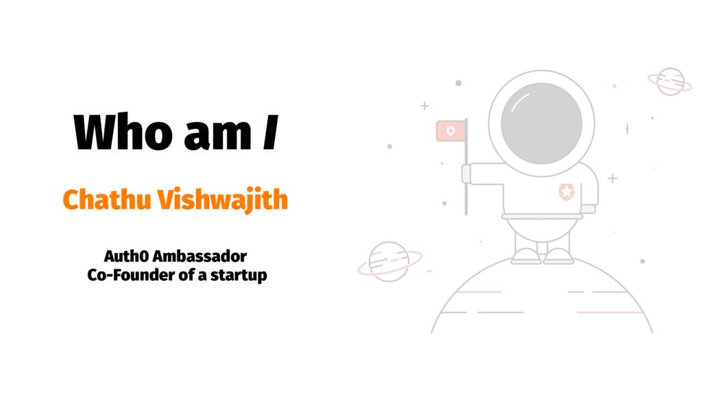 Who am I Chathu Vishwajith Auth0 Ambassador Co-...