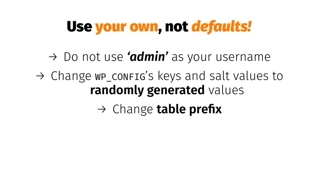 Use your own, not defaults! → Do not use 'admin...