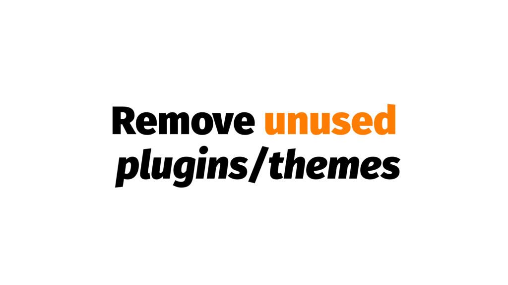 Remove unused plugins/themes