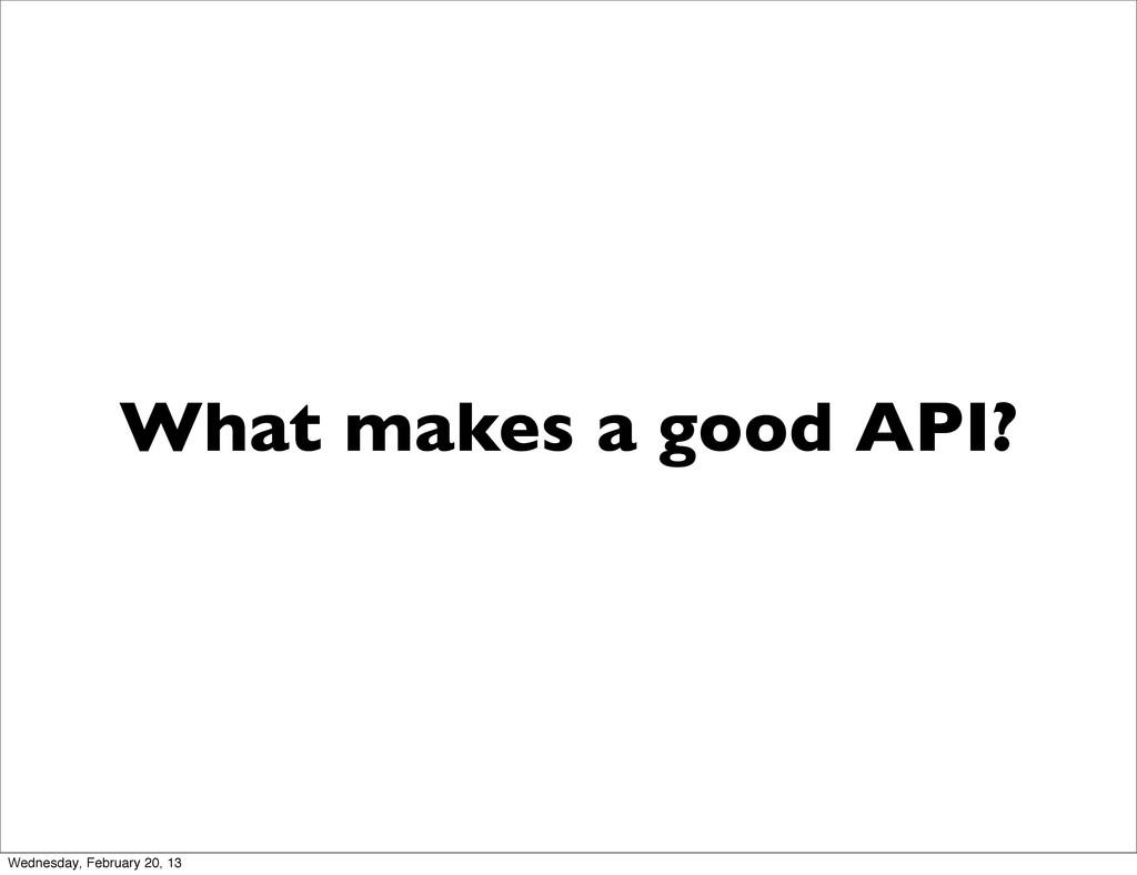 What makes a good API? Wednesday, February 20, ...