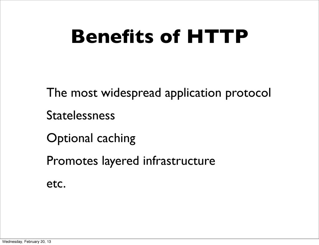 Benefits of HTTP The most widespread application...