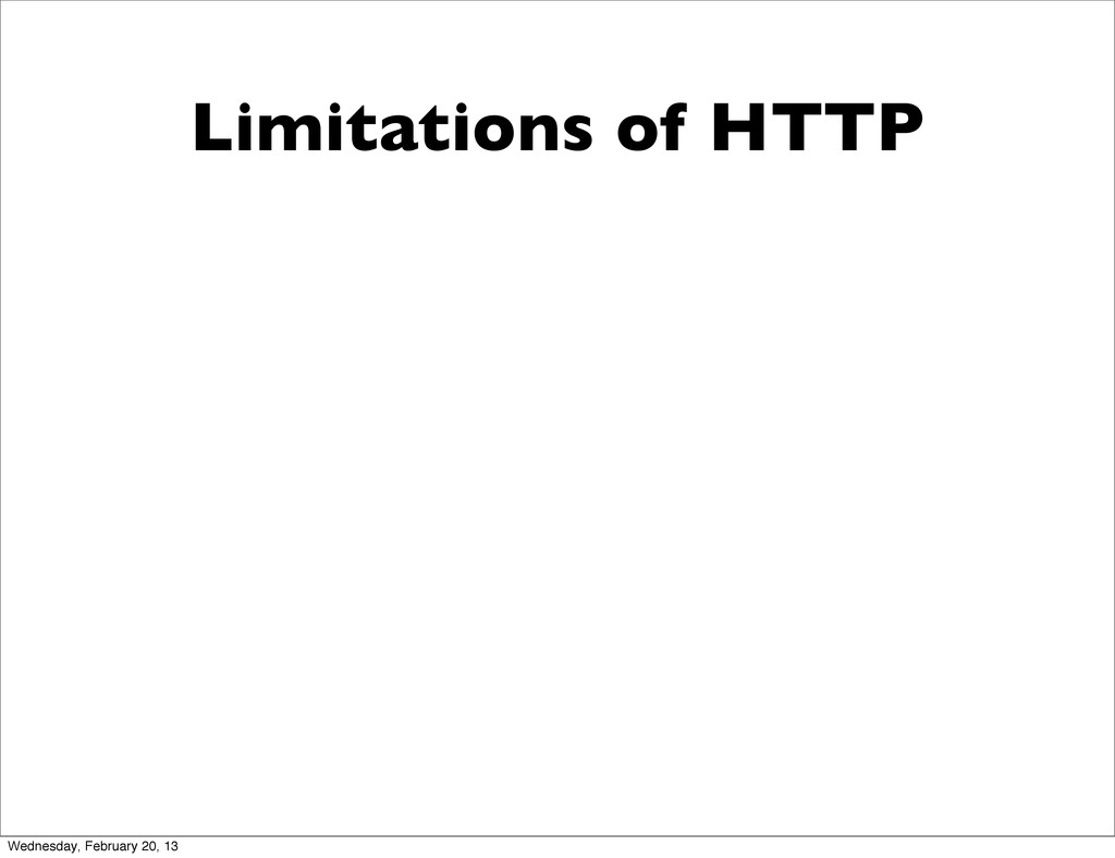Limitations of HTTP Wednesday, February 20, 13