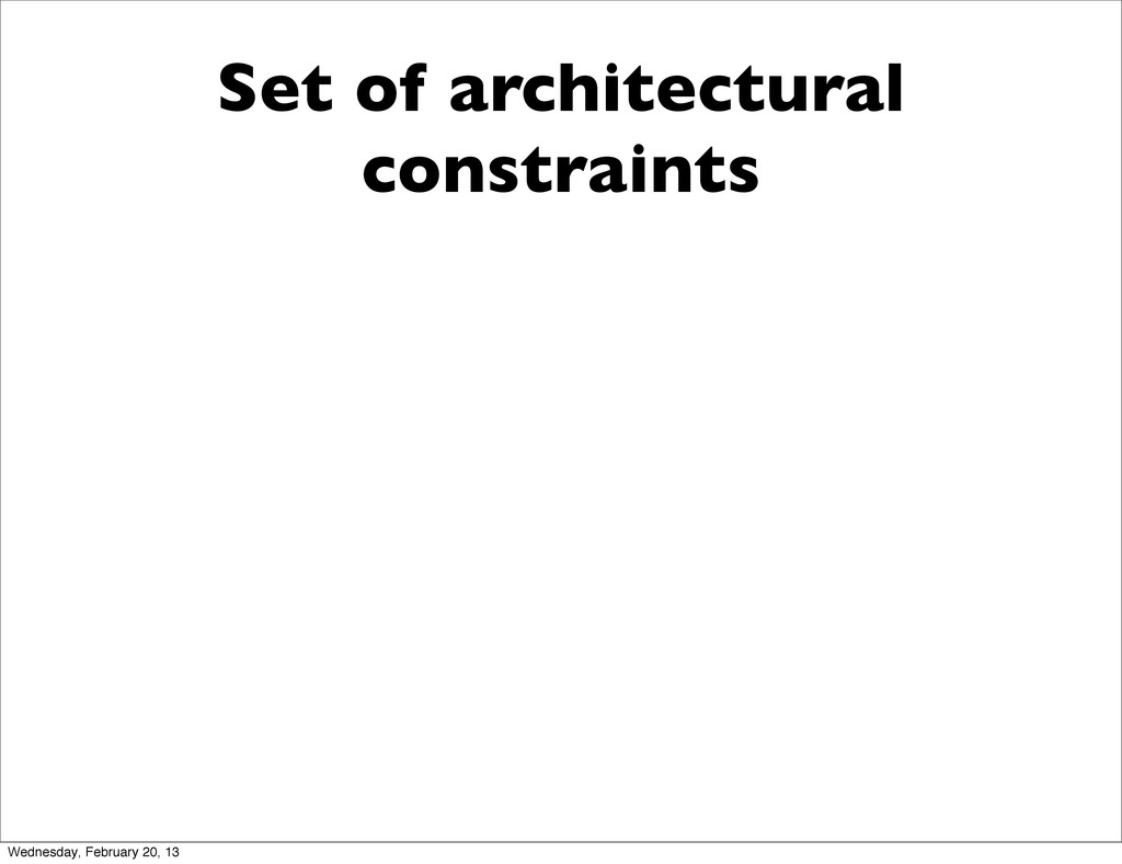 Set of architectural constraints Wednesday, Feb...
