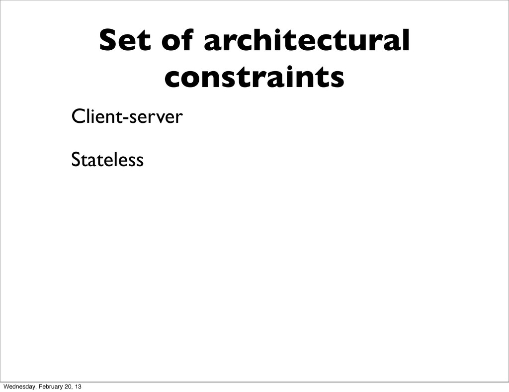 Set of architectural constraints Client-server ...