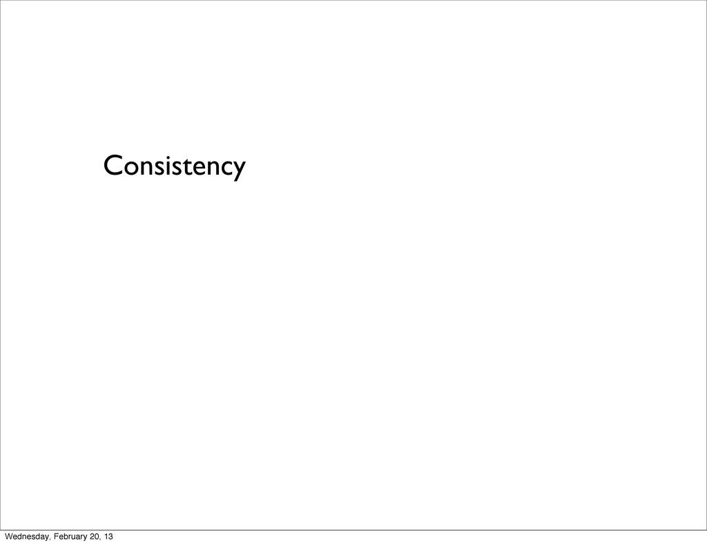 Consistency Wednesday, February 20, 13