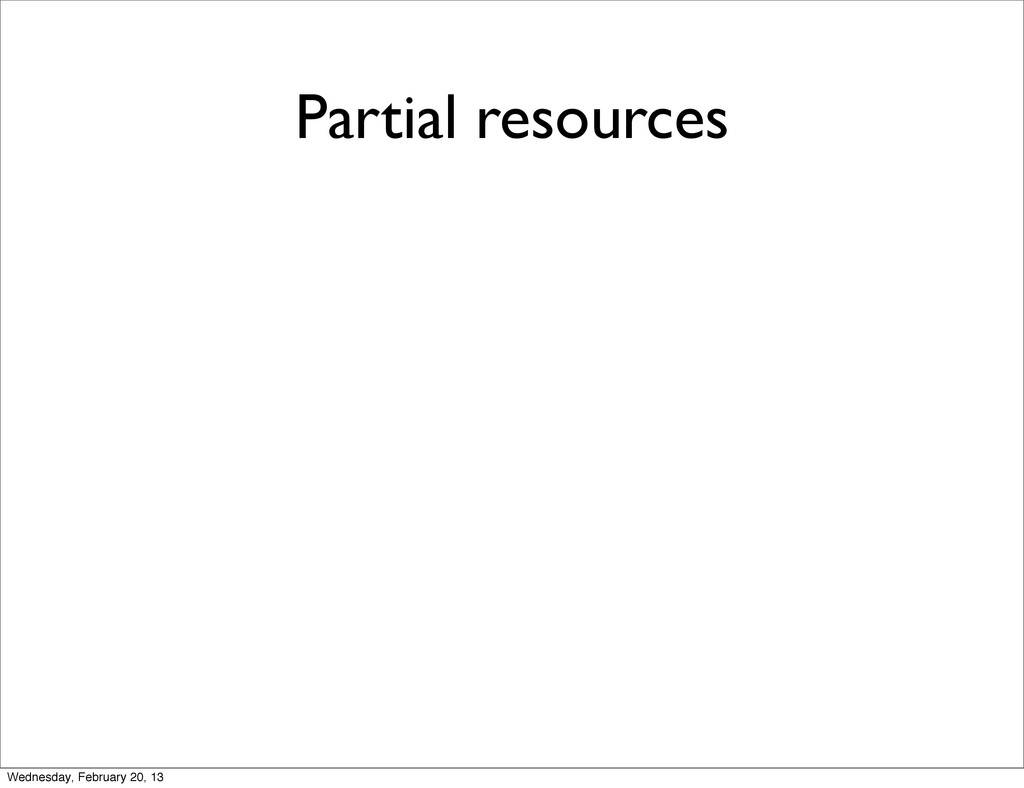 Partial resources Wednesday, February 20, 13