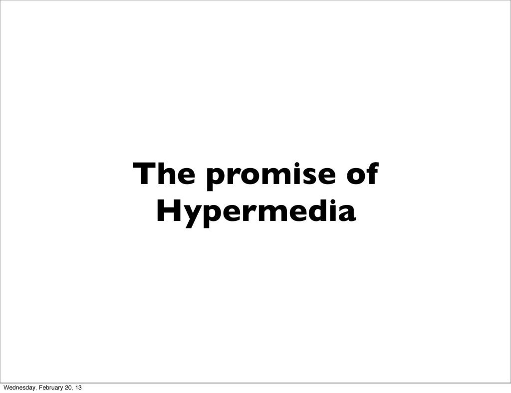 The promise of Hypermedia Wednesday, February 2...