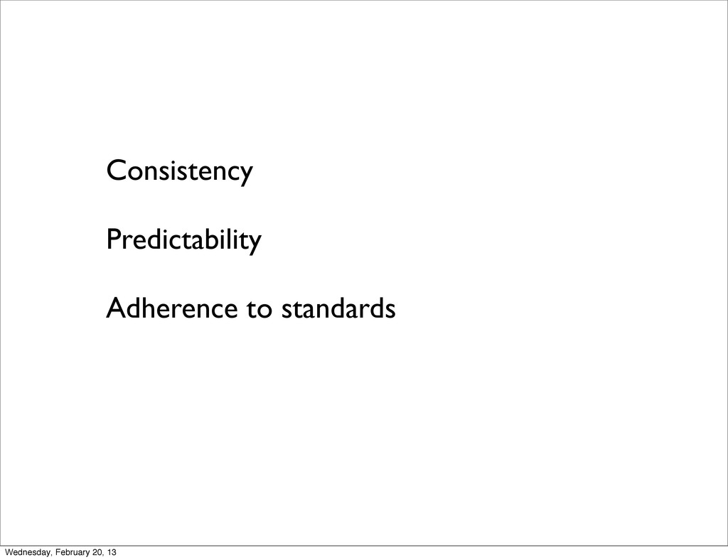 Consistency Predictability Adherence to standar...