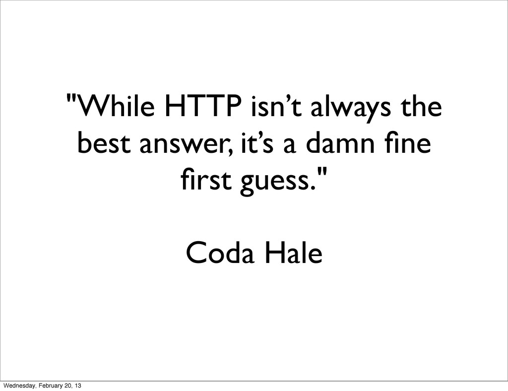 """""""While HTTP isn't always the best answer, it's ..."""