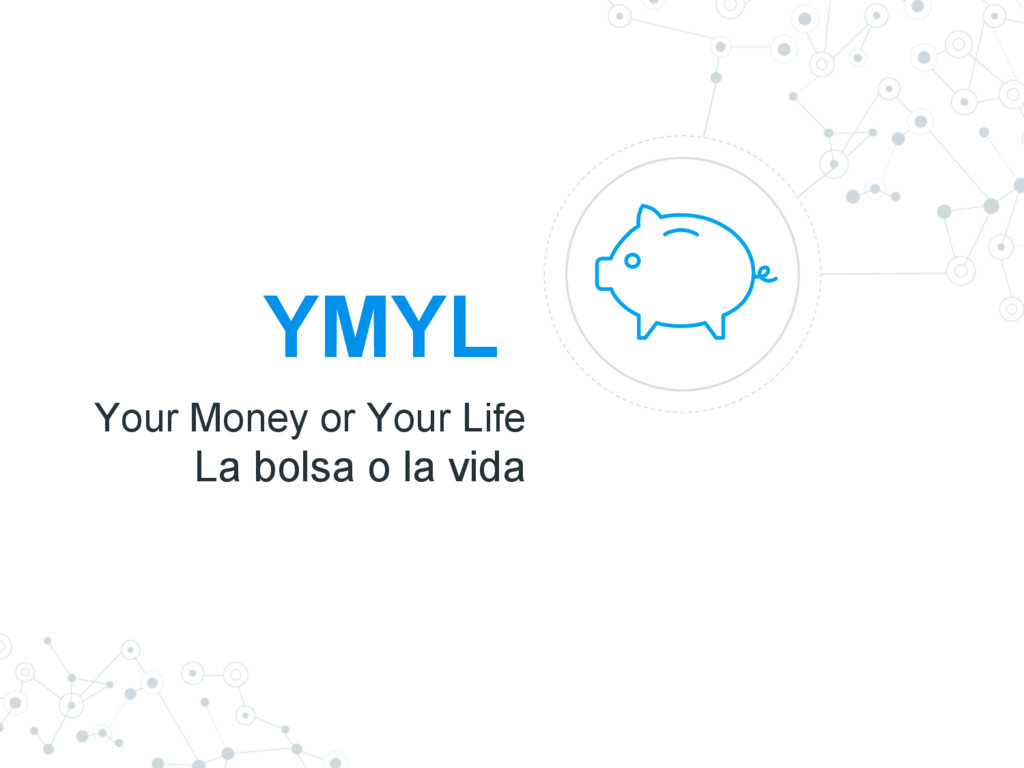 YMYL Your Money or Your Life La bolsa o la vida