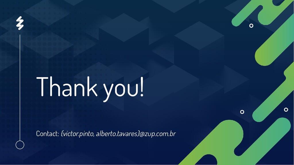 Thank you! Contact: {victor.pinto, alberto.tava...