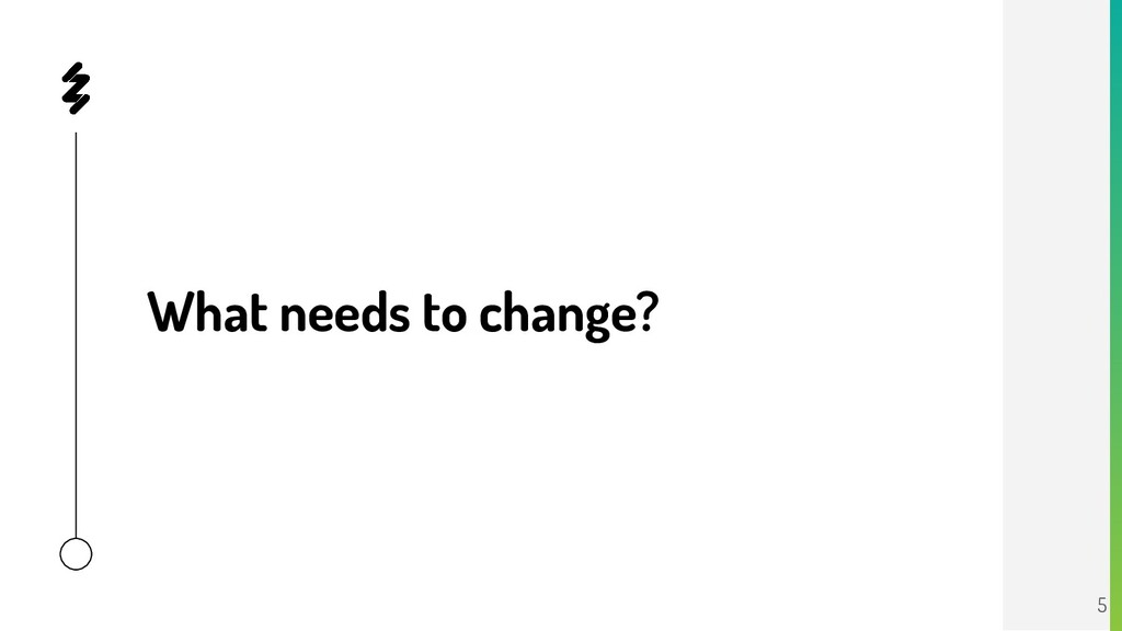 What needs to change? 5