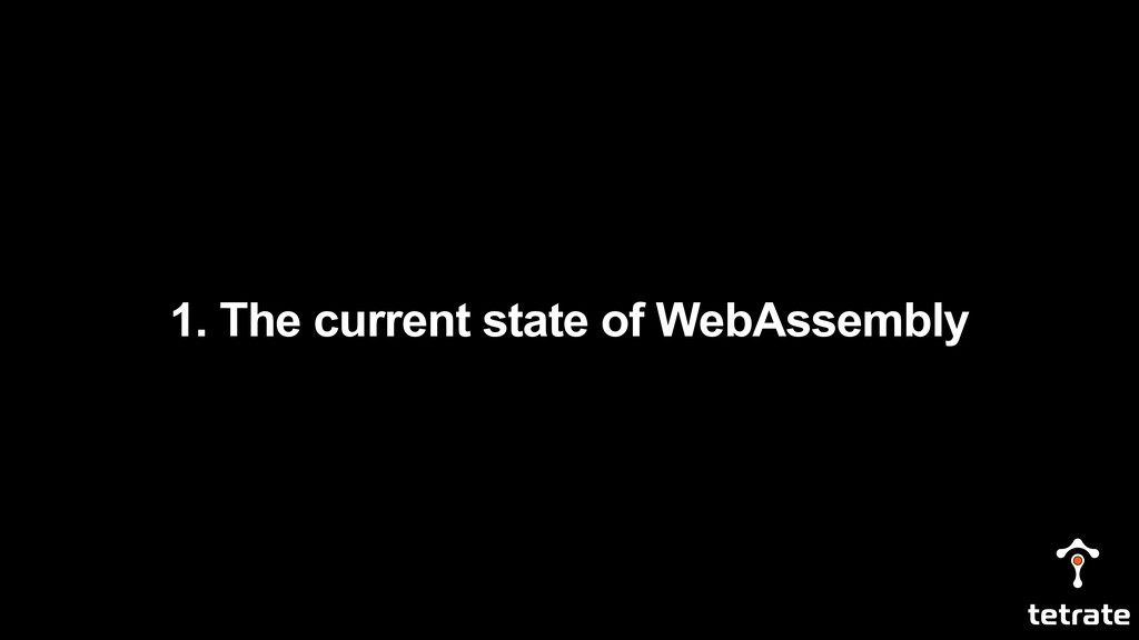 1. The current state of WebAssembly