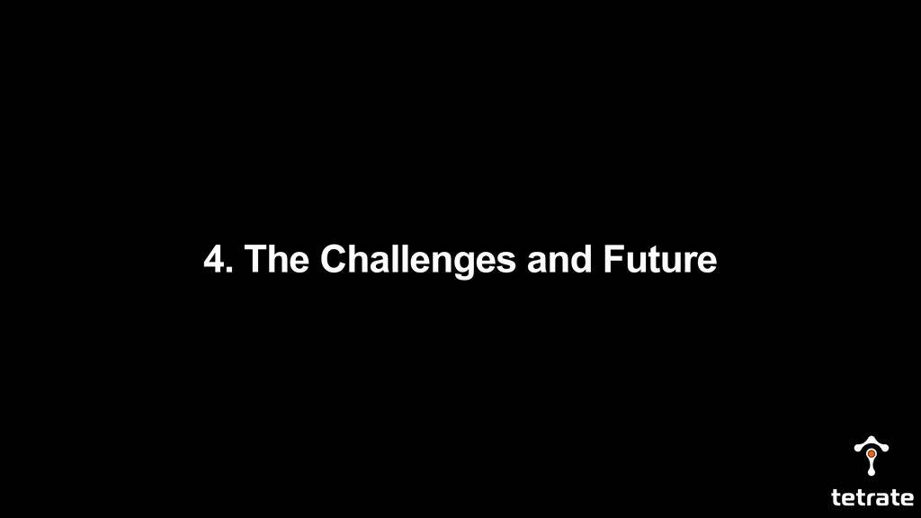 4. The Challenges and Future