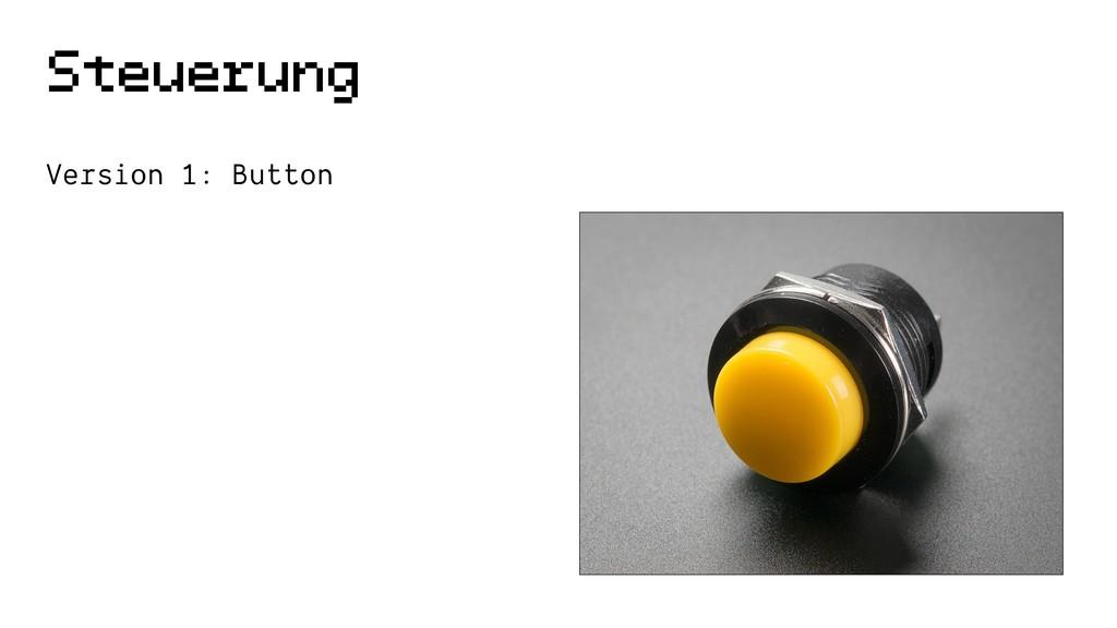 Steuerung Version 1: Button