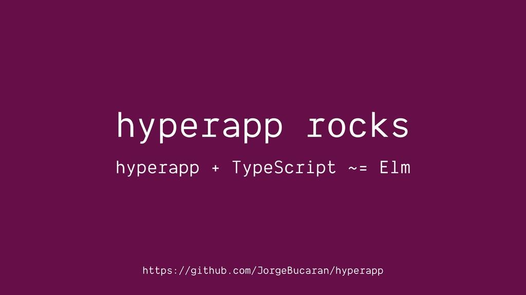 hyperapp rocks hyperapp + TypeScript ~= Elm htt...
