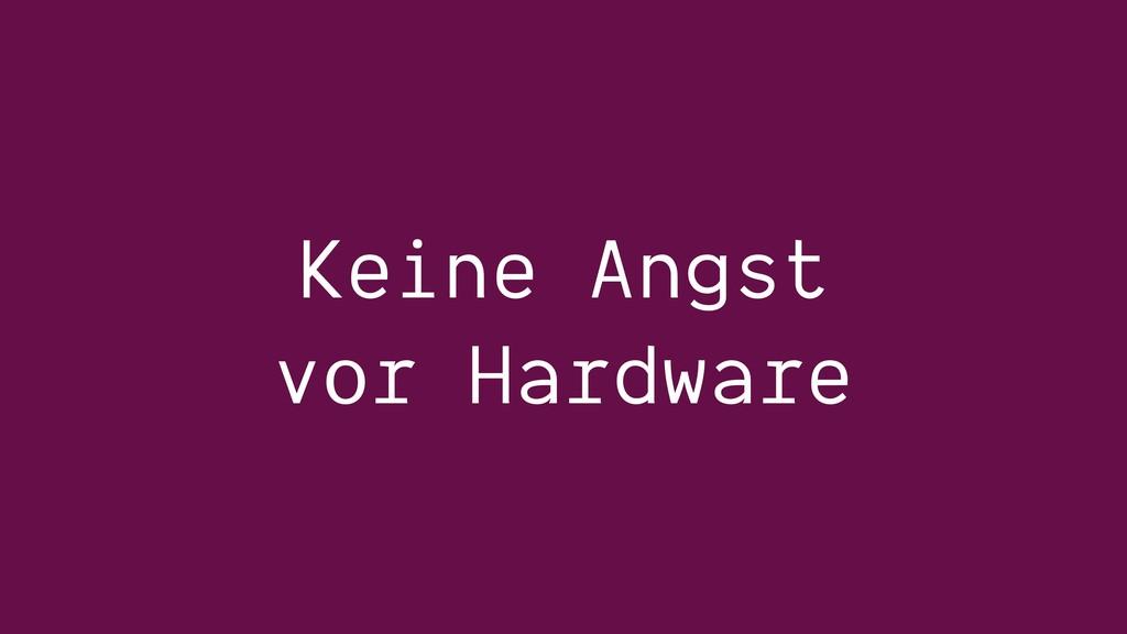 Keine Angst vor Hardware