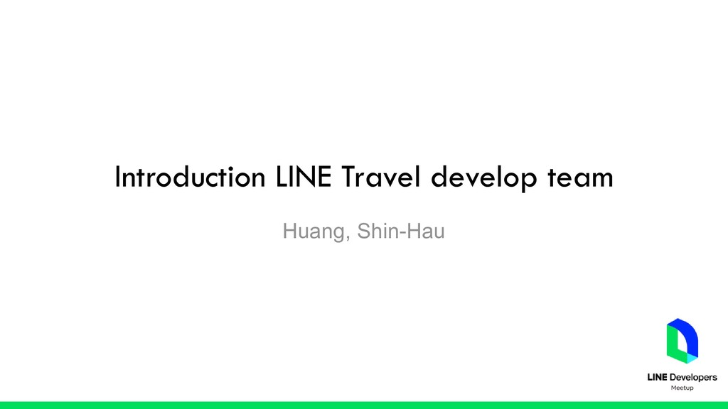 Introduction LINE Travel develop team Huang, Sh...