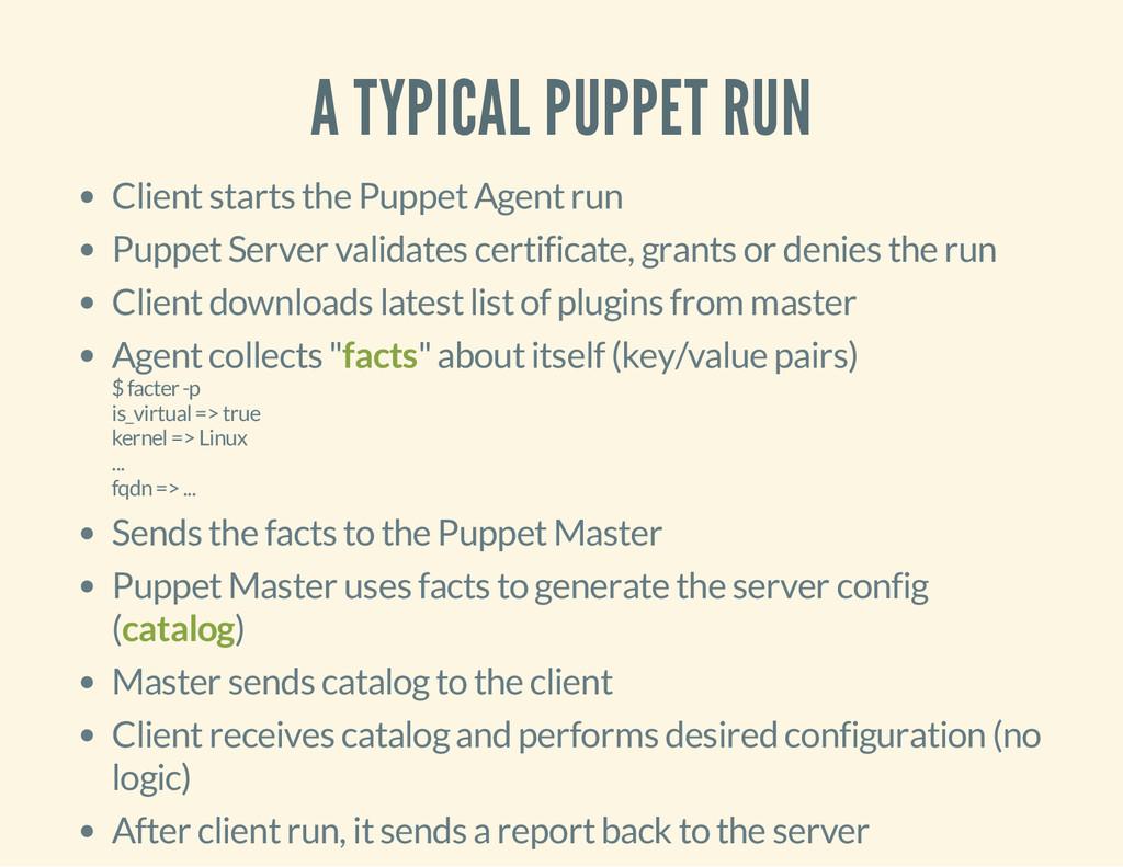 A TYPICAL PUPPET RUN Client starts the Puppet A...