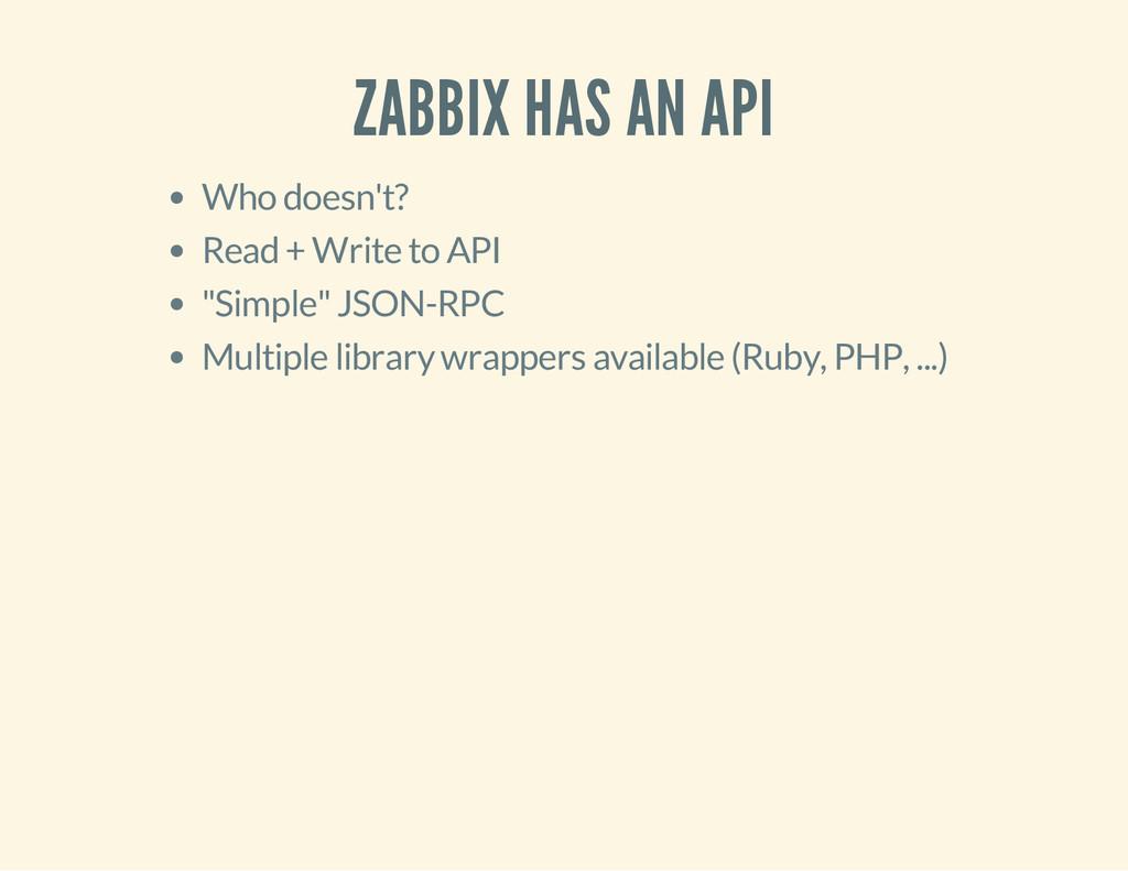 ZABBIX HAS AN API Who doesn't? Read + Write to ...
