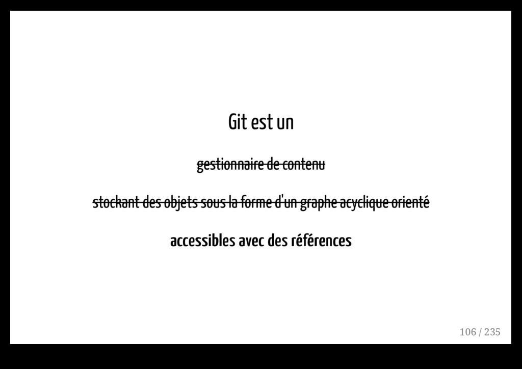 Git est un gestionnaire de contenu stockant des...
