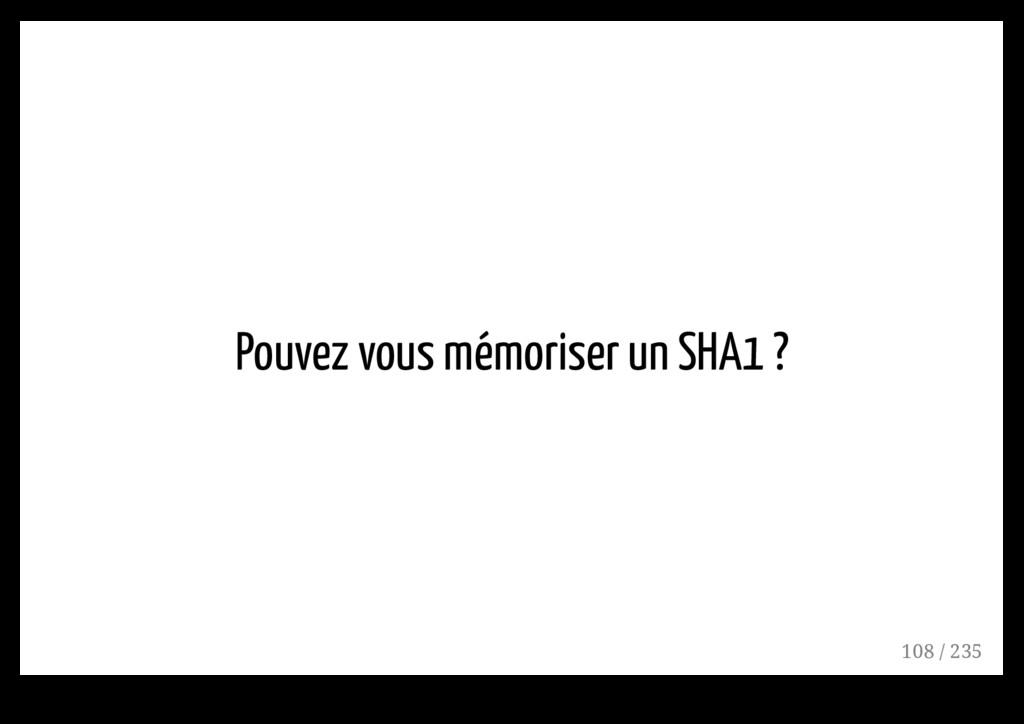 Pouvez vous mémoriser un SHA1 ? 108 / 235