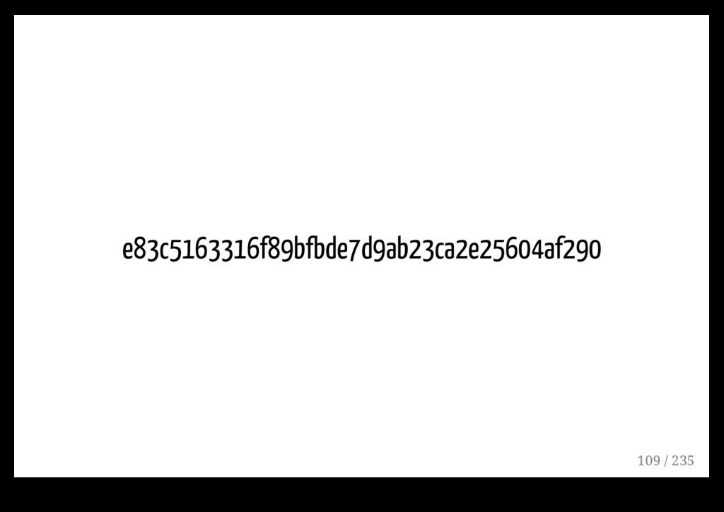 e83c5163316f89bfbde7d9ab23ca2e25604af290 109 / ...