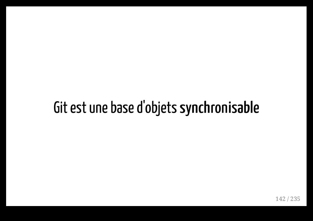 Git est une base d'objets synchronisable synchr...